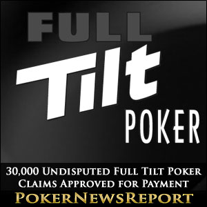 30,000 Undisputed Full Tilt Poker Claims Approved for Payment