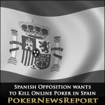 Spanish Opposition wants to Kill Online Poker in Spain