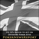 UK ISPs Refuse to Act on Offshore Poker Sites