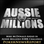 Mike McDonald Ahead in Aussie Millions $100K Challenge