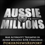 Max Altergott Triumphs in Aussie Millions $25K Challenge