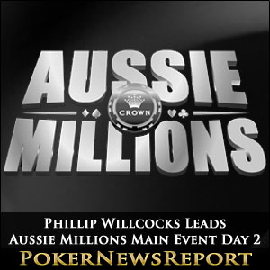Phillip Willcocks Leads Aussie Millions Main Event Day 2