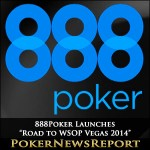 "888Poker ""Road to WSOP Vegas 2014"" Launched"