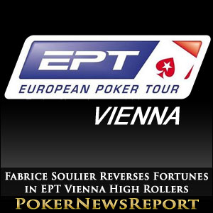 Fabrice Soulier Reverses Fortunes in EPT Vienna High Rollers