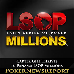 Carter Gill Thrives in Panama LSOP Millions