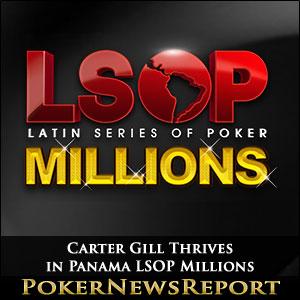 Carter Gill Thrives in Panama LSOP Millions