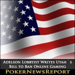 Adelson Lobbyist Writes Utah´s Bill to Ban Online Gaming