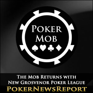 The Mob Returns with New Grosvenor Poker League