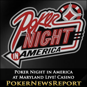 Poker Night in America at Maryland Live! Casino