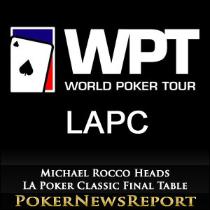Michael Rocco Heads LA Poker Classic Final Table