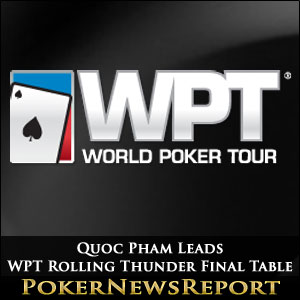 Quoc Pham Leads WPT Rolling Thunder Final Table
