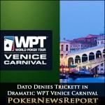Dato Denies Trickett in Dramatic WPT Venice Carnival