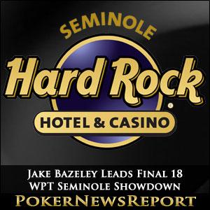 Jake Bazeley Leads Final 18 WPT Seminole Showdown
