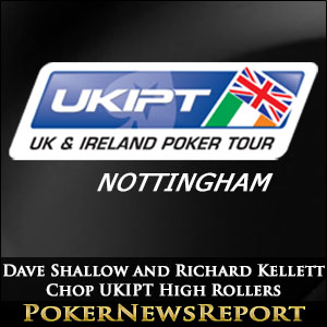 Dave Shallow and Richard Kellett Chop UKIPT High Rollers