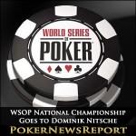 WSOP National Championship Goes to Dominik Nitsche