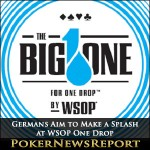 Germans Aim to Make a Splash at WSOP One Drop