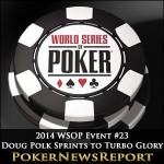 2014 WSOP Event #23 Doug Polk Sprints to Turbo Glory
