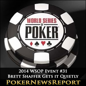 2014 WSOP Event #31 Brett Shaffer Gets it Quietly