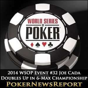 2014 WSOP Event #32 Joe Cada Doubles Up in 6-Max Championship