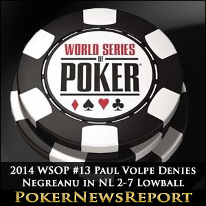 2014 WSOP #13 Paul Volpe Denies Negreanu in NL 2-7 Lowball