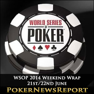WSOP 2014 Weekend Wrap - 21st/22nd June