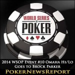2014 WSOP Event #10 Omaha Hi/Lo Goes to Brock Parker
