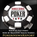 WSOP #3 PLO Event won by Brandon Shack-Harris