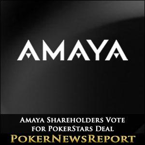 Amaya Shareholders Vote for PokerStars Deal