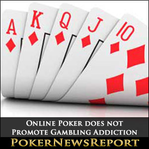 Online Poker does not Promote Gambling Addiction