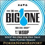 Nine Players Remain in WSOP Big One for One Drop