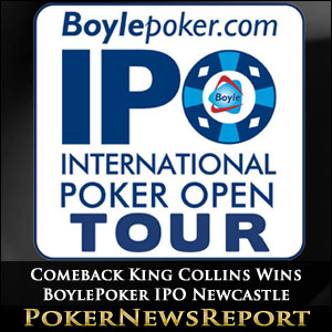 Comeback King Collins Wins BoylePoker IPO Newcastle