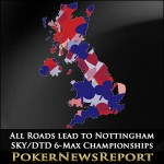 All Roads lead to Nottingham for SKY/DTD 6-Max Championships