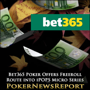 Bet365 Poker Offers Freeroll Route into iPOPS Micro Series