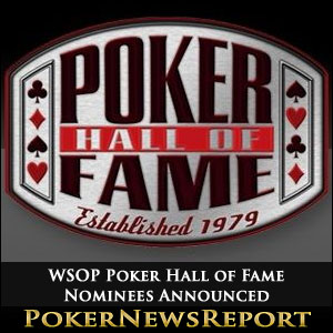 WSOP Poker Hall of Fame Nominees Announced