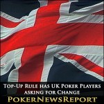 Top-Up Rule has UK Poker Players asking for Change