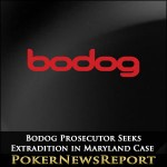Bodog Prosecutor Seeks Extradition in Maryland Case