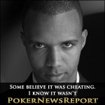 Phil Ivey: Some believe it was cheating. I know it wasn't