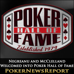 Negreanu and McClelland Welcomed into WSOP Poker Hall of Fame