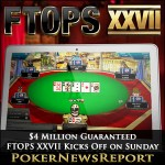 $4 Million Guaranteed FTOPS XXVII Kicks Off on Sunday