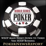 WSOP Main Event Down to Three – Van Hoof Bossing