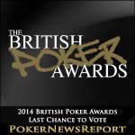 Last Chance to Vote in the 2014 British Poker Awards