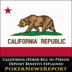 California iPoker Bill In-Person Deposit Benefits Explained