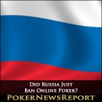 Did Russia Just Ban Online Poker?