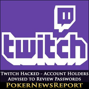 Twitch Hacked - Account Holders Advised to Review Passwords