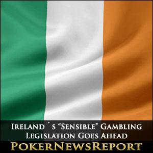 "Ireland´s ""Sensible"" Gambling Legislation Goes Ahead"