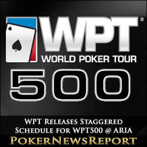 WPT Releases Staggered Schedule for WPT500 @ ARIA