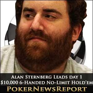 Alan Sternberg Leads Day 1 $10,000 6-handed No-Limit Hold'em
