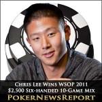 Chris Lee Wins WSOP 2011 $2,500 Six-Handed 10-Game Mix Tournament