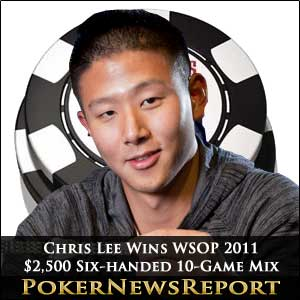 Chris Lee Wins WSOP 2011 2500 Six-Handed 10-Game mix