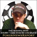 Eric Rodawig Wins $10,000 7-Card Stud Hi-Low Split-8, Hellmuth Second